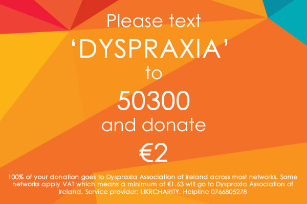 Please text 'DYSPRAXIA'  to  50300  and donate  €2